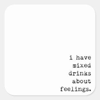 Ich habe Mischgetränke über Gefühle Quadratischer Aufkleber