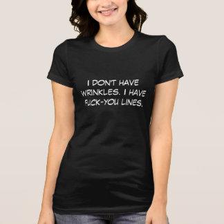 Ich habe nicht Falten. Ich habe f*ck-you Linien T-Shirt