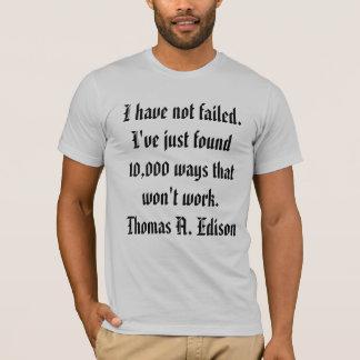 Ich habe nicht versagt. Ich habe gerade 10.000 T-Shirt