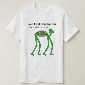 Ich habe nicht Zeit für dieses erhalten! Ich habe T-Shirt