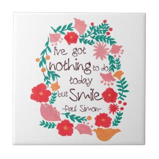 Ich habe nichts, heute zu tun aber zu lächeln keramikkacheln