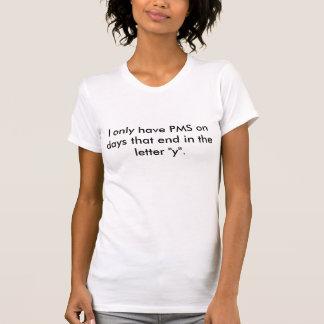 Ich habe nur PMS an den Tagen, die im Buchstaben… T-Shirt