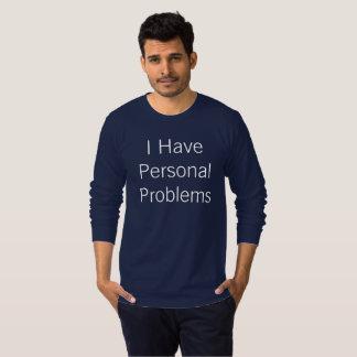 Ich habe persönliche Probleme T-Shirt