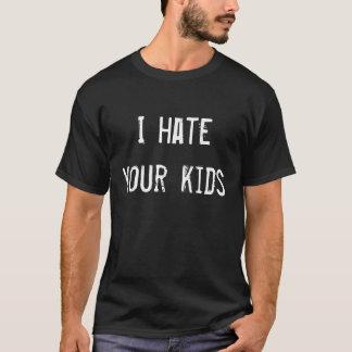 Ich hasse Ihre Kinder (dunkel) T-Shirt