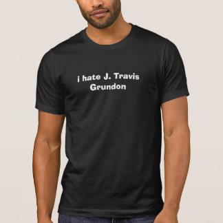 ich hasse J. Travis Grundon T-Shirt
