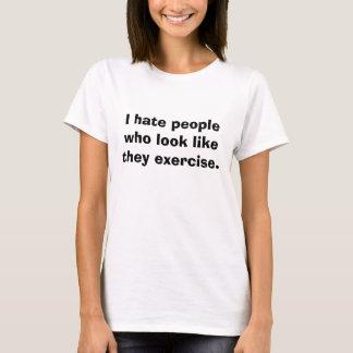 Ich hasse Leute, die schauen, wie sie trainieren T-Shirt