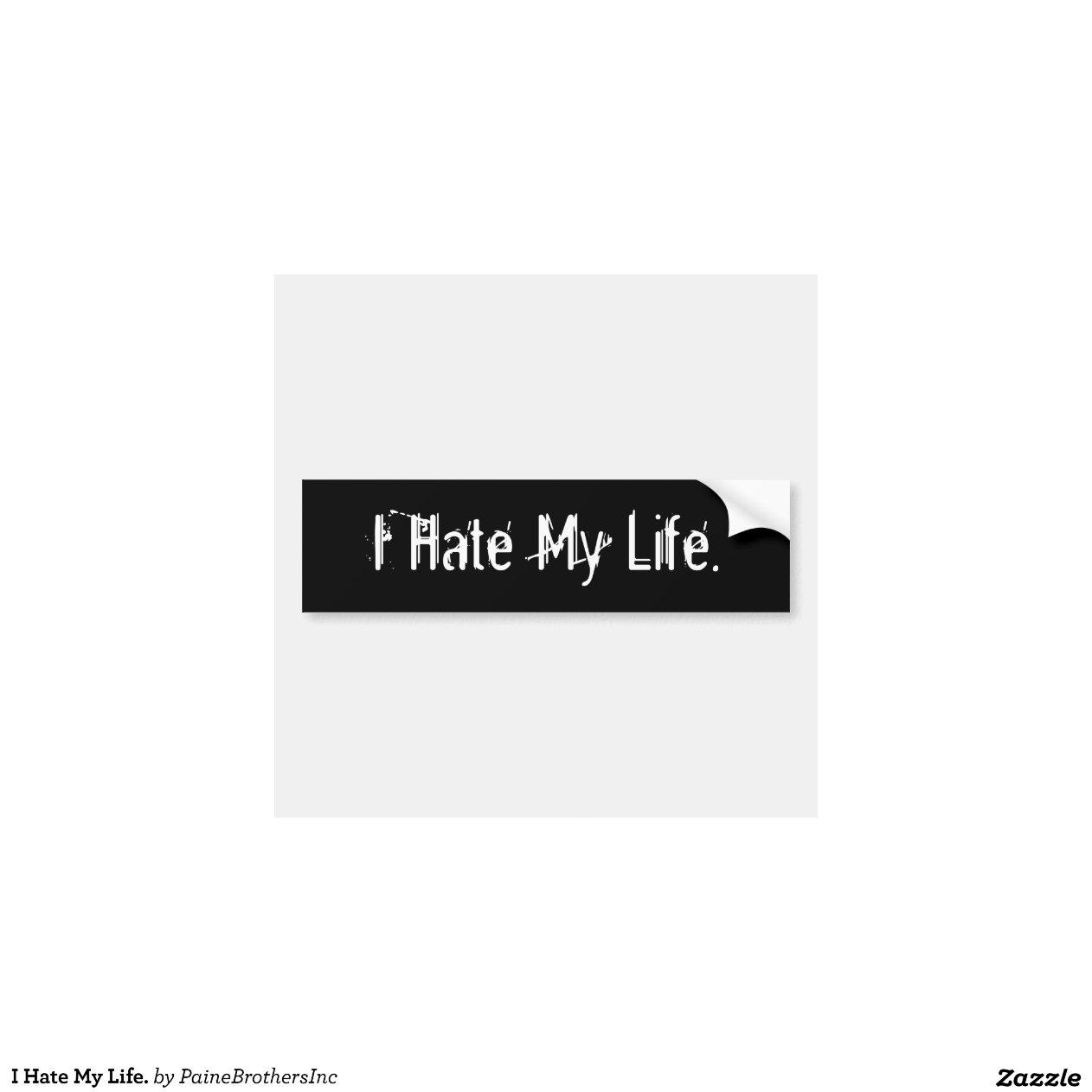 Ich hasse mein Leben Autoaufkleber | Zazzle