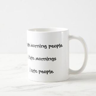 Ich hasse Morgenleute-Hassmorgen, die ich Leute Tasse