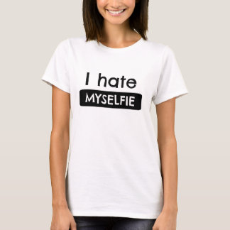 Ich hasse MYSELFIE T-Shirt