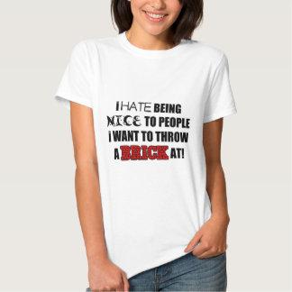Ich hasse zu den Leuten nett sein, die ich nicht Hemden