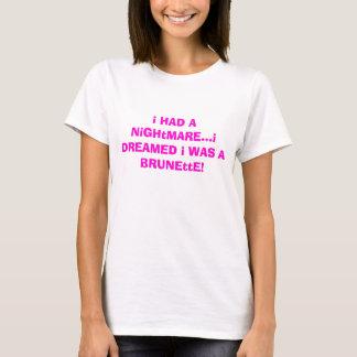 ich HATTE einen Albtraum,…, das ich mich WAR ein T-Shirt