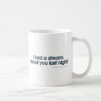 Ich hatte einen Traum über Sie gestern Abend. Kaffeetasse