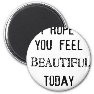 ich hoffe Sie fühlen, das heute schön ist Runder Magnet 5,1 Cm