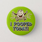 Ich kackte heute lustigen Toiletten-Spaß Runder Button 5,1 Cm