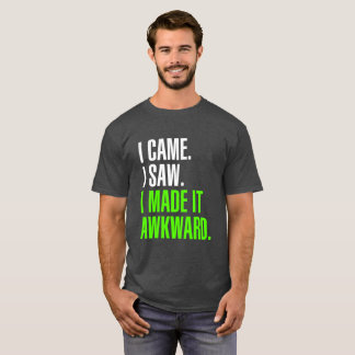 Ich kam. Ich sah. Ich machte ihn ungeschickt T-Shirt