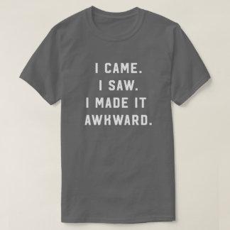 Ich kam. Ich sah. Ich machte ihn ungeschickt. T-Shirt
