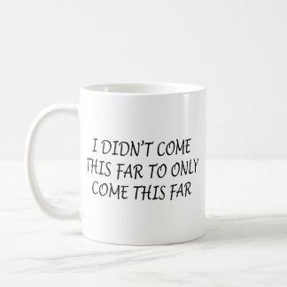 Ich kam nicht diese weite Kaffee-Tasse Kaffeetasse