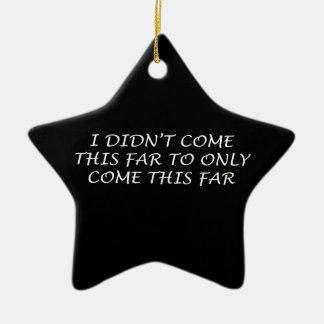 Ich kam nicht dieses weit keramik Stern-Ornament