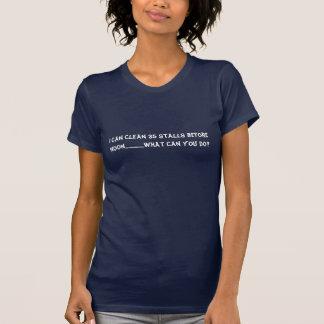 Ich kann 35 Ställe vor Mittag säubern Shirts