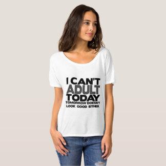 Ich kann nicht erwachsenes heutiger Tagslouch-T - T-Shirt