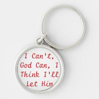 Ich kann nicht, Gott kann, ich denke, dass ich ihn Silberfarbener Runder Schlüsselanhänger