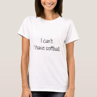 Ich kann nicht. Ich habe Softball. T-Shirt