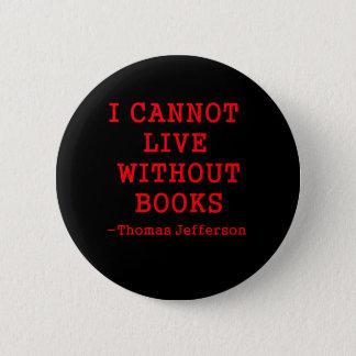 Ich kann nicht ohne Bücher leben Runder Button 5,1 Cm