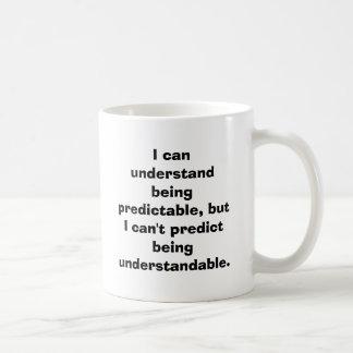 Ich kann Sein verstehen vorhersagbar, aber ich Kaffeetasse