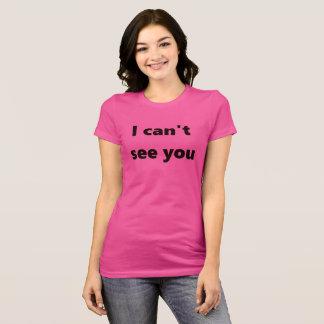 Ich kann Sie abzuzweigen nicht für sehen T-Shirt