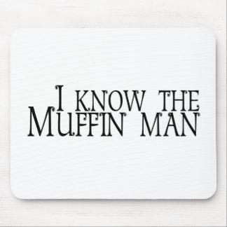 Ich kenne den Muffin-Mann Mauspads