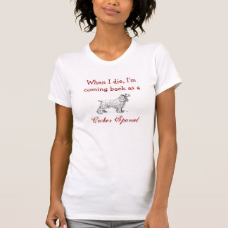 Ich komme als Cockerspaniel-T - Shirt zurück