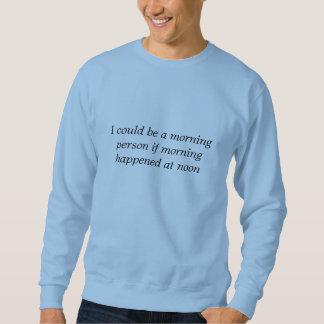 Ich könnte eine Morgenperson sein wenn… Sweatshirt