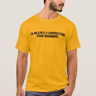 Ich korrigiere still Ihr Grammatik-Shirt T-Shirt