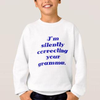 Ich korrigiere still Ihre Grammatik Sweatshirt