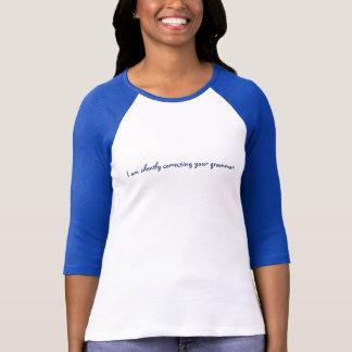 """""""Ich korrigiere still Ihre Grammatik"""" T - Shirt"""