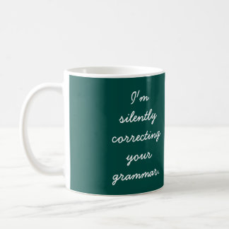 Ich korrigiere still Ihre Grammatik Tasse