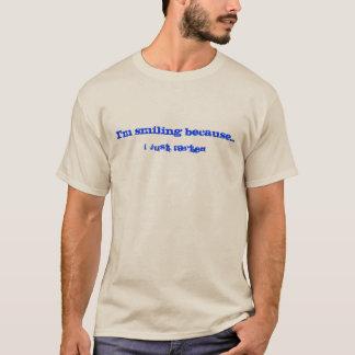 Ich lächele, weil… Ich FARTED gerade T-Shirt