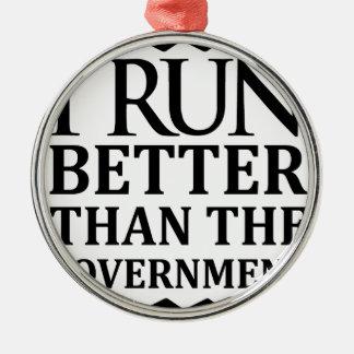 Ich laufe besser als die Regierung Rundes Silberfarbenes Ornament