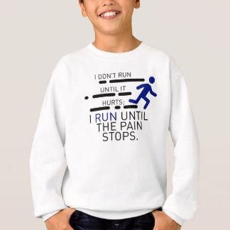 Ich laufe, bis die Schmerz stoppen Sweatshirt