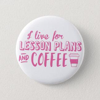 ich lebe für Unterrichtspläne und Kaffee Runder Button 5,7 Cm