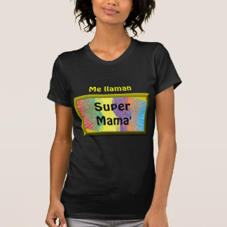 Ich llaman SuperMama'! T-Shirt