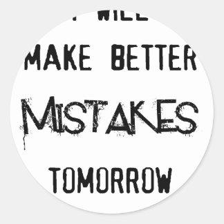 ich mache bessere Fehler morgen Runder Aufkleber