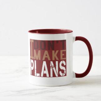 Ich mache nicht Pläne Tasse