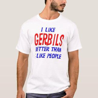 Ich mag Gerbils besser, als ich Leute-T - Shirt
