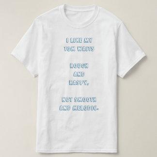 Ich mag meinen Tom Waits rau und raspy. T-Shirt