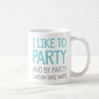Ich mag zum Party und durch Party nehmen I gemein Kaffeetasse