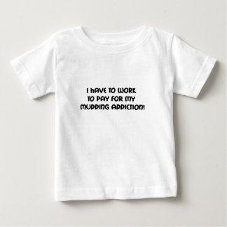 Ich muss arbeiten, um für meine Mudding Sucht zu Baby T-shirt