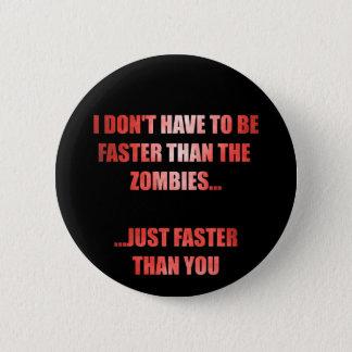 Ich muss nicht als schneller sein, die Zombies Runder Button 5,1 Cm