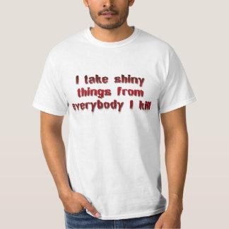 Ich nehme glänzende Sachen von jeder, das ich töte T-Shirt