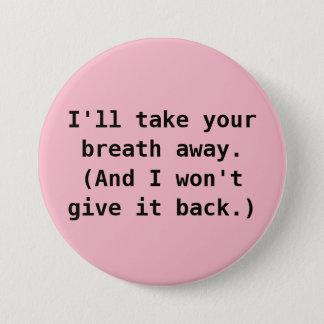 Ich nehme Ihrem Atem wegknopf Runder Button 7,6 Cm